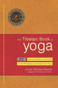 The Tibetan Book of Yoga: Ancient Buddhist Teachings on the Philosophy and Practice of Yoga (repost)