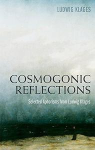 Cosmogonic Reflections: Selected Aphorisms from Ludwig Klages (Repost)