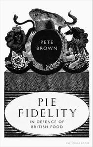 Pie Fidelity: In Defence of British Food