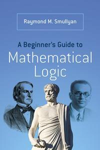 A Beginner's Guide to Mathematical Logic (repost)