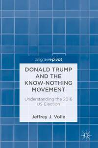 Donald Trump and the Know-Nothing Movement: Understanding the 2016 US Election