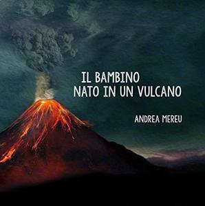 Il bambino nato in un vulcano (Le fiabe di Andrea Mereu Vol. 2)