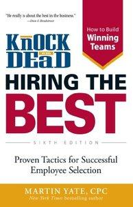 Knock 'em Dead - Hiring the Best: Proven Tactics for Successful Employee Selection (repost)