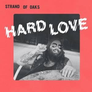 Strand of Oaks - Hard Love (2017)