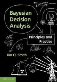 Bayesian Decision Analysis: Principles and Practice (repost)