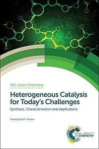 Heterogeneous Catalysis for Today's Challenges: Synthesis, Characterization, and Applications (Repost)