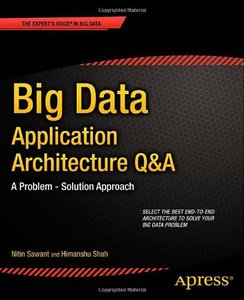 Big Data Application Architecture Q&A: A Problem - Solution Approach (repost)