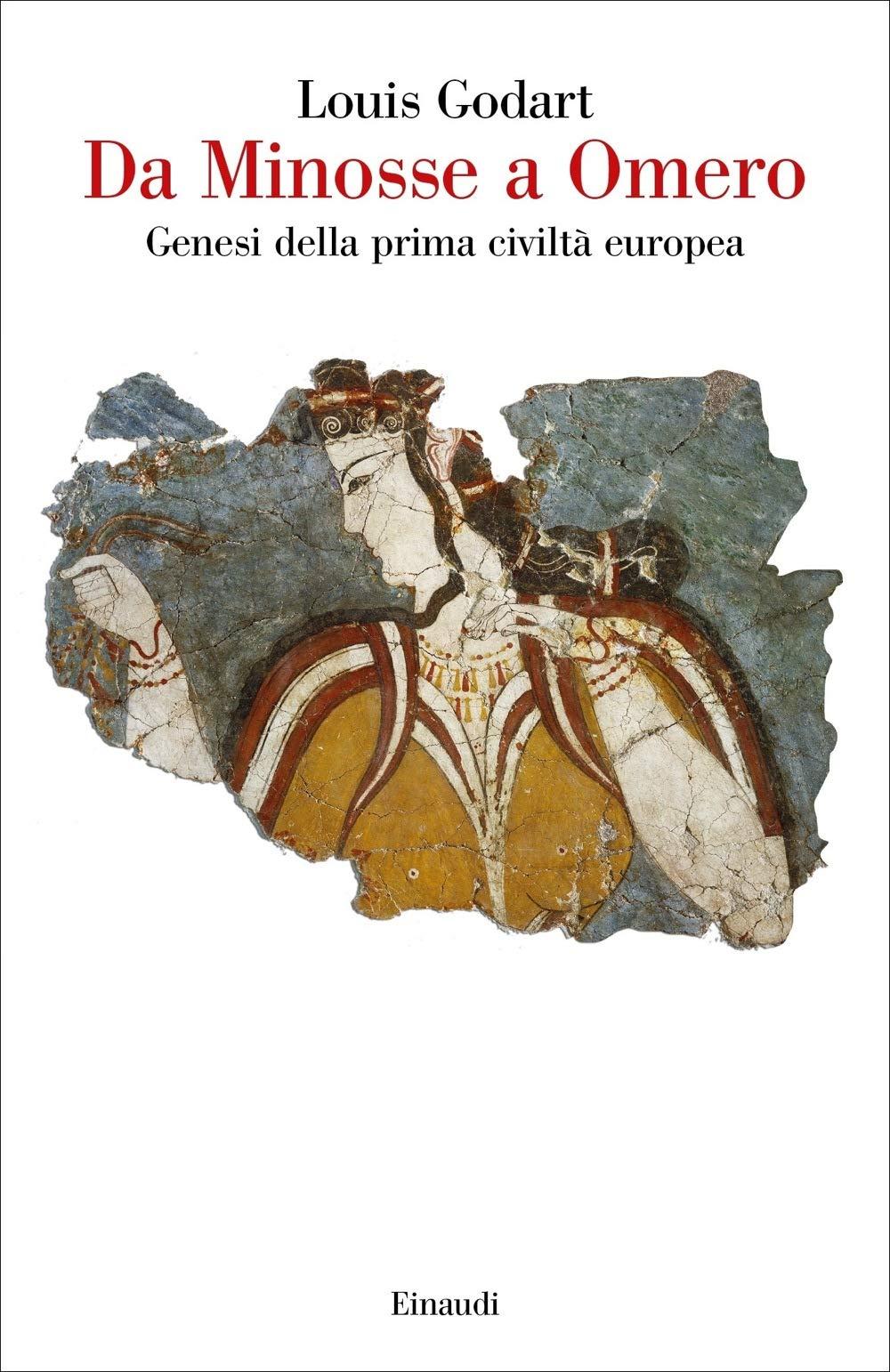 Louis Godart - Da Minosse a Omero. Genesi della prima civiltà europea (2020)