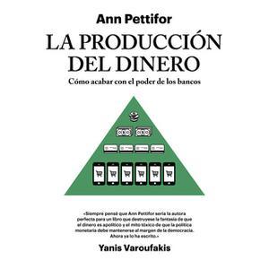 «La producción del dinero» by Ann Pettifor