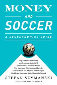Money and Soccer: A Soccernomics Guide: Why Chievo Verona, Unterhaching, and Scunthorpe United Will Never Win (Repost)
