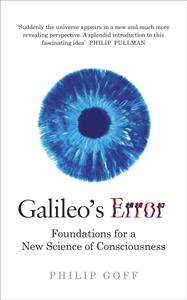 Galileo's Error: Foundations for a New Science of Consciousness, UK Edition