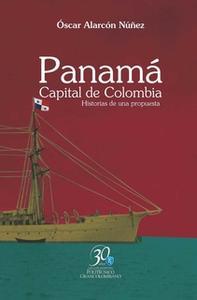 «Panamá. Capital de Colombia. Historias de una propuesta» by Óscar Alarcón Núñez