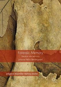 Forensic Memory: Literature after Testimony (Palgrave Macmillan Memory Studies)