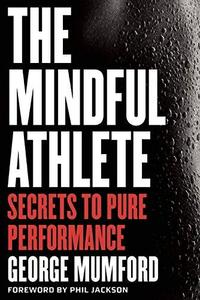 The Mindful Athlete: Secrets to Pure Performance (Repost)
