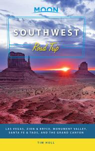 Moon Southwest Road Trip: Las Vegas, Zion & Bryce, Monument Valley, Santa Fe & Taos, and the Grand Canyon, 2nd Edition