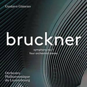 Orchestre Philharmonique du Luxembourg & Gustavo Gimeno - Bruckner: Symphony No. 1 & 4 Orchestral Pieces (2017)