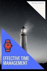 Effective Time Management by Anthony Ekanem