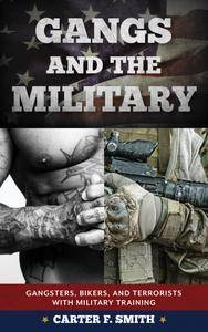 Gangs and the Military: Gangsters, Bikers, and Terrorists with Military Training