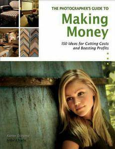 The Photographer's Guide to Making Money: 150 Ideas for Cutting Costs and Boosting Profits (repost)