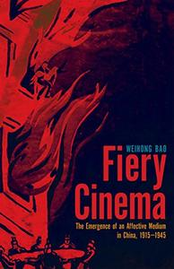 Fiery Cinema: The Emergence of an Affective Medium in China, 1915–1945 (Repost)