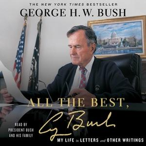 «All the Best, George Bush: My Life in Letters and Other Writings» by George H.W. Bush