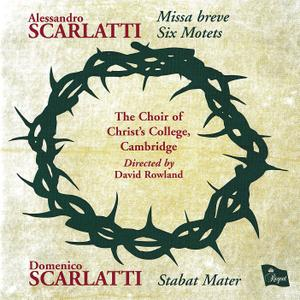 David Rowland, Christ College Choir, Cambridge - A.Scarlatti: Missa breve & Six Motets; D.Scarlatti: Stabat Mater (2009)