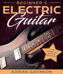 Beginner's Electric Guitar: The Complete Book of Rock Riffs  (Repost)