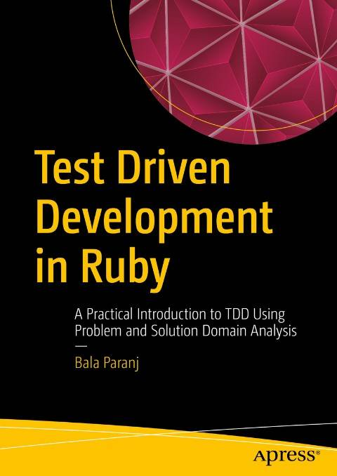 Test Driven Development in Ruby: A Practical Introduction to TDD Using Problem and Solution Domain Analysis (Repost)
