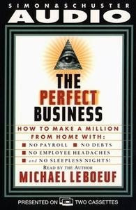 «Perfect Business: How To Make A Million From Home With No Payroll No Debts No» by Michael Leboeuf