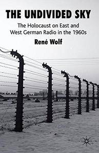 The Undivided Sky: The Holocaust on East and West German Radio in the 1960s