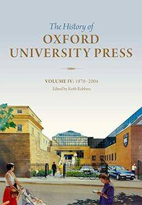 The History of Oxford University Press: Volume IV: 1970 to 2004