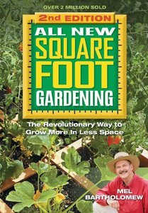 All New Square Foot Gardening, Second Edition: The Revolutionary Way to Grow More In Less Space (Repost)