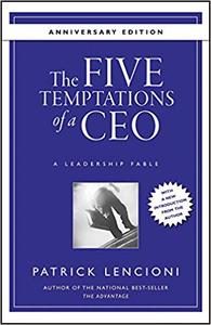 The Five Temptations of a CEO, Anniversary Edition: A Leadership Fable