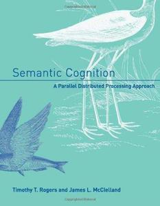 Semantic Cognition A Parallel Distributed Processing Approach (Bradford Books)