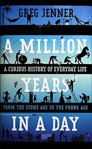 A Million Years in a Day: A Curious History of Everyday Life from the Stone Age to the Phone Age [Repost]