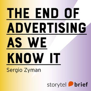 «The End of Advertising as we know it» by Sergio Zyman