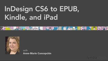 Lynda - InDesign CS6 to EPUB, Kindle, and iPad