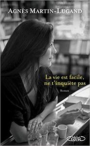 La vie est facile, ne t'inquiète pas - Agnès Martin-Lugand