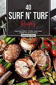 40 Surf n' Turf Recipes: Every Day is Surf n' Turf Day! Enjoy Steak, Lobster and So Much More