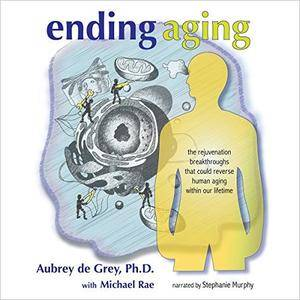 Ending Aging: The Rejuvenation Breakthroughs That Could Reverse Human Aging in Our Lifetime [Audiobook]
