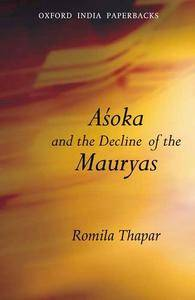 Aśoka and the Decline of the Mauryas: With a new afterword, bibliography and index (Oxford India Collection)
