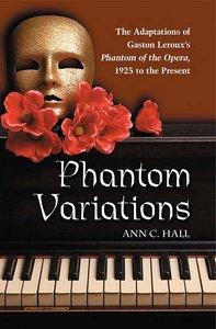 Phantom Variations: The Adaptations of Gaston Leroux's Phantom of the Opera, 1925 to the Present (repost)