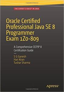 Oracle Certified Professional Java SE 8 Programmer Exam 1Z0-809: A Comprehensive OCPJP 8 Certification Guide (Repost)