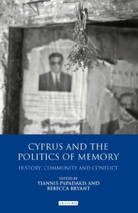 Cyprus and the Politics of Memory: History, Community and Conflict