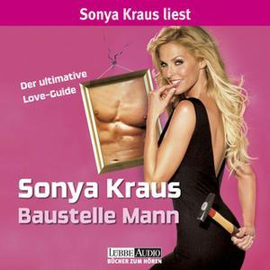 «Baustelle Mann: Der ultimative Love-Guide» by Sonya Kraus