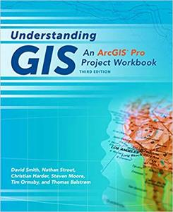 Understanding GIS: An ArcGIS Pro Project Workbook, , Third Edition