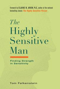 The Highly Sensitive Man: Finding Strength in Sensitivity