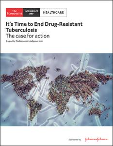 The Economist (Intelligence Unit) - Healthcare, It's Time to End Drug-Resistant Tuberculosis (2019)