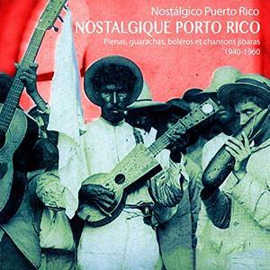 VA - Nostalgique Porto Rico : Plenas, Guarachas, Boléros et chansons Jibaras 1940-1960 (2018)