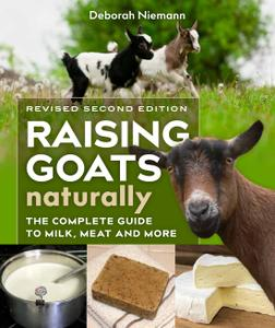Raising Goats Naturally: The Complete Guide to Milk, Meat, and More, 2nd Edition